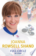 Joanna Rowsell Shand  Full Circle   My Autobiography