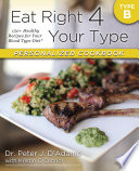 """""""Eat Right 4 Your Type Personalized Cookbook Type B: 150+ Healthy Recipes For Your Blood Type Diet"""" by Dr. Peter J. D'Adamo, Kristin O'Connor"""