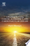 A Roadmap for Curing Cancer  Alzheimer s  and Cardiovascular Disease