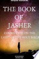 THE BOOK OF JASHER COMMENTED ON THE LIGHT OF THE HOLY BIBLE
