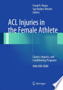 """ACL Injuries in the Female Athlete: Causes, Impacts, and Conditioning Programs"" by Frank R. Noyes, Sue Barber-Westin"