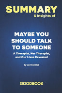 Summary   Insights of Maybe You Should Talk to Someone A Therapist  HER Therapist  and Our Lives Revealed by Lori Gottlieb   Goodbook