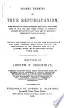 Secret enemies of true republicanism  most important developments   sic  regarding the inner life of man and the spirit world in order to abolish revolutions and wars  etc