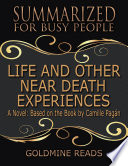 Life and Other Near Death Experiences   Summarized for Busy People  A Novel  Based on the Book by Camille Pag  n