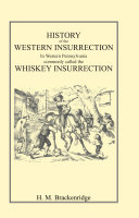 History of the Western Insurrection in Western Pennsylvania Commonly Called the Whiskey Insurrection