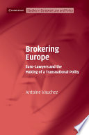 Brokering Europe  : Euro-Lawyers and the Making of a Transnational Polity