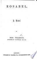 Rosabel  a novel  By the authoress of Constance Mrs  Thompson Book