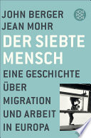 Der siebte Mensch  : Eine Geschichte über Migration und Arbeit in Europa