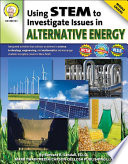 Using STEM to Investigate Issues in Alternative Energy, Grades 6 - 8