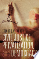 Civil Justice Privatization And Democracy