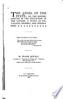 The Angel of the State, Or, the Kindergarten in the Education of the Citizen: a Study of Pestalozzi, Froebel, and Swedenborg by Frank Sewall PDF
