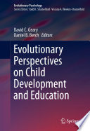 Evolutionary Perspectives on Child Development and Education