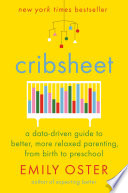 link to Cribsheet : a data-driven guide to better, more relaxed parenting, from birth to preschool in the TCC library catalog