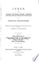 The Apocalypse Explained According to the Spiritual Sense in which the Arcana There Predicted But Heretofore Concealed are Revealed Book