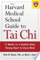 """The Harvard Medical School Guide to Tai Chi: 12 Weeks to a Healthy Body, Strong Heart, and Sharp Mind"" by Peter Wayne"