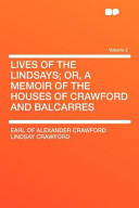 Lives of the Lindsays  Or  a Memoir of the Houses of Crawford and Balcarres