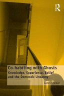 Co-habiting with ghosts: knowledge, experience, belief and the domestic uncanny