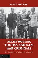Allen Dulles, the OSS, and Nazi War Criminals: The Dynamics ...