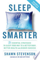 """Sleep Smarter: 21 Essential Strategies to Sleep Your Way to a Better Body, Better Health, and Bigger Success"" by Shawn Stevenson"