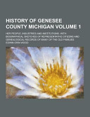 History Of Genesee County Michigan Her People Industries And Institutions With Biographical Sketches Of Representative Citizens And Genealogical Re