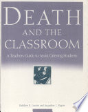 Death and the Classroom  : A Teacher's Guide to Assist Grieving Students