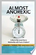 """Almost Anorexic: Is My (or My Loved One's) Relationship with Food a Problem?"" by Jennifer J Thomas, Jenni Schaefer"