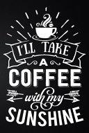 I ll Take a Coffee with My Sunshine