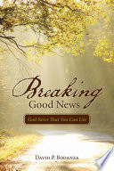 Breaking Good News  : God News That You Can Use