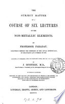 The subject matter of a course of six lectures on the non metallic elements  arranged by J  Scoffern Book
