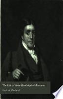 The Life Of John Randolph Of Roanoke