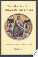 The Mother of the Gods  Athens  and the Tyranny of Asia Book