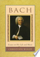 """""""Bach: Essays on His Life and Music"""" by Christoph Wolff"""
