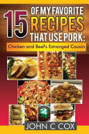 15 of My Favorite Recipes That Use Pork  Chicken and Beef s Estranged Cousin