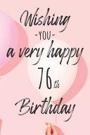 Wishing You a Very Happy 76th Birthday