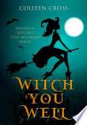 Witch You Well   A Westwick Witches Cozy Mystery From Bestseller Author Colleen Cross Book
