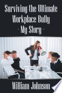 Surviving the Ultimate Workplace Bully   My Story