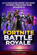 Fortnite: Battle Royale: A Complete How-To-Win Guide Updated for Season 6 (Advanced Tips, Tricks and Strategies to Win Victory R