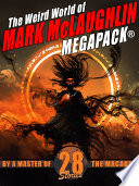 The Weird World of Mark McLaughlin MEGAPACK    28 Tales by a Master of Macabre
