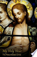 My Holy Hour - The Resurrected Christ