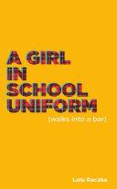 A Girl in School Uniform (Walks into a Bar)