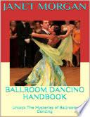 Ballroom Dancing Handbook Unlock The Mysteries Of Ballroom Dancing