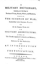 A military dictionary, explaining and describing the technical terms [&c.] used in the science of war