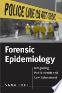 Forensic Epidemiology  Integrating Public Health and Law Enforcement