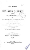 The Works of Alexander Hamilton: Correspondence [contin.] 1795-1804; 1777; 1791. Letters of H.G. 1789. Address to public creditors. 1790. Vindication of funding system. 1791