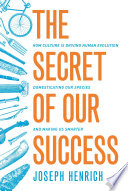 """The Secret of Our Success: How Culture Is Driving Human Evolution, Domesticating Our Species, and Making Us Smarter"" by Joseph Henrich"