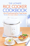 The Ultimate Rice Cooker Cookbook - Over 25 Mouthwatering Rice Cooker Recipes