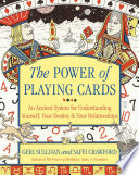 """The Power of Playing Cards: An Ancient System for Understanding Yourself, Your Destiny, & Your Relationships"" by Saffi Crawford, Geraldine Sullivan"