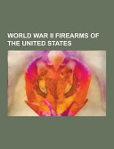 World War Ii Firearms of the United States