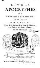 Livres apocryphes de l'Ancien Testament, en Français,avec des notes, pour servir de suite à la Bible de Monsieur De Saci