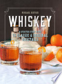 Whiskey  A Spirited Story with 75 Classic and Original Cocktails